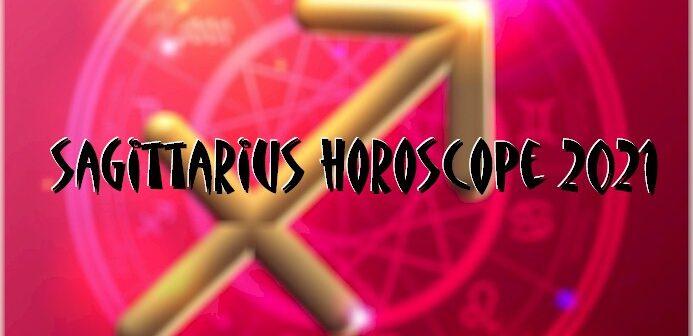 Sagittarius Horoscope 2021